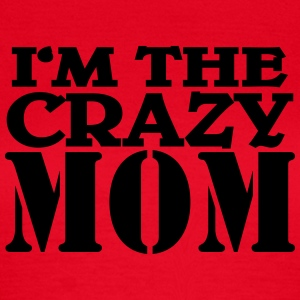 I'm the crazy Mom T-shirts - T-shirt dam