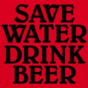 Save water, drink Beer T-Shirts - Men's T-Shirt