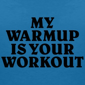 My Warmup is your Workout T-Shirts - Frauen T-Shirt mit V-Ausschnitt