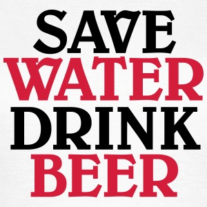 Save water, drink beer T-Shirts - Women's T-Shirt