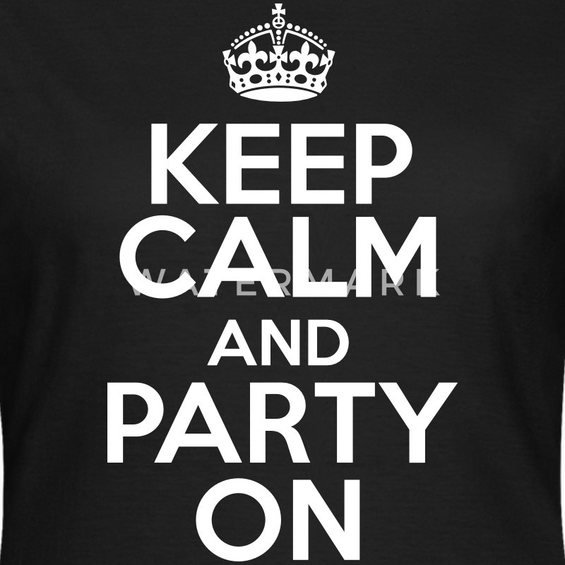 Keep calm and party on T-shirts - Dame-T-shirt