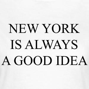 New york is always a good idea T-Shirts - Women's T-Shirt