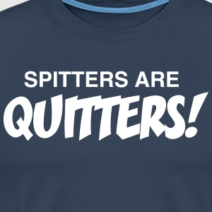Spitters Are Quitters! T-Shirts - Men's Premium T-Shirt