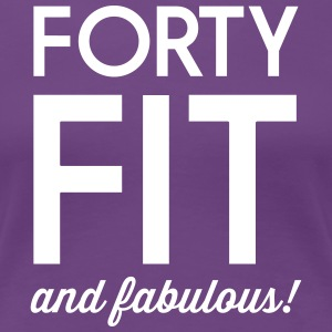 Forty Fit and Fabulous T-Shirts - Women's Premium T-Shirt