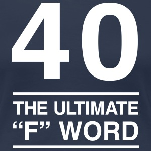 40 The Ultimate F Word T-Shirts - Women's Premium T-Shirt