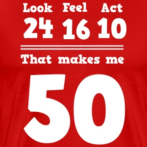 Look 24 Feel 16 Act 10 That Makes Me 50 T-Shirts - Men's Premium T-Shirt