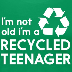 I'm Not Old I'm a Recycled Teenager T-Shirts - Women's Premium T-Shirt