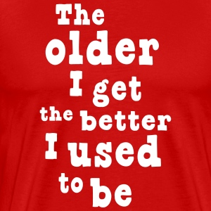 The Older I Get the Better I Used to Be T-Shirts - Men's Premium T-Shirt