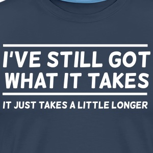 I've Still Got What It Takes... T-Shirts - Men's Premium T-Shirt