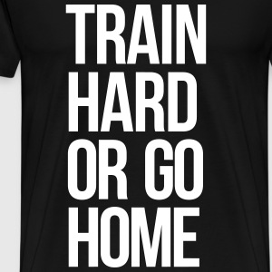 train hard T-Shirts - Men's Premium T-Shirt