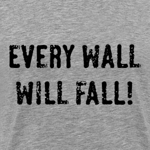 Every Wall Will Fall! (Black / PNG) T-Shirts - Men's Premium T-Shirt