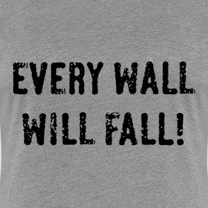 Every Wall Will Fall! (Black / PNG) T-Shirts - Women's Premium T-Shirt