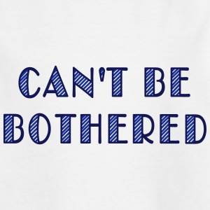 can't be bothered Camisetas - Camiseta adolescente