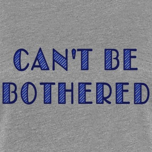 can't be bothered T-Shirts - Women's Premium T-Shirt