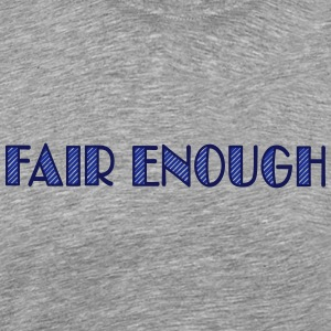 fair enough T-Shirts - Men's Premium T-Shirt