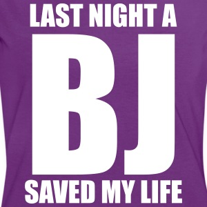 Last night a BJ saved my life - Women's Ringer T-Shirt