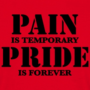 Pain is temporary, Pride is forever T-Shirts - Männer T-Shirt