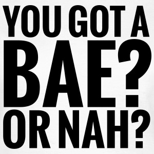 You got a bae? Or nah? T-shirts - Vrouwen T-shirt