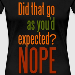 Did That Go As You Expected? Nope - Women's Premium T-Shirt