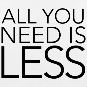 All You Need Is Less T-shirts - Vrouwen T-shirt met V-hals