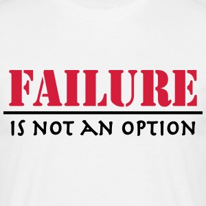 Failure is not an option T-Shirts - Men's T-Shirt