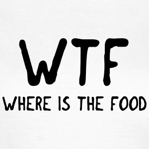 WTF where is the food Camisetas - Camiseta mujer