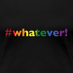 #whatever!(rainbow) T-Shirts - Women's Premium T-Shirt