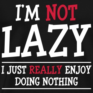 I'm not Lazy Tee shirts - T-shirt Premium Homme