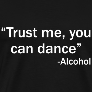 Trust me, you can dance ! T-shirts - Mannen Premium T-shirt