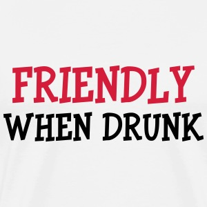 Friendly When Drunk T-Shirts - Männer Premium T-Shirt