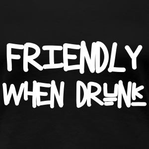 Friendly When Drunk T-Shirts - Frauen Premium T-Shirt