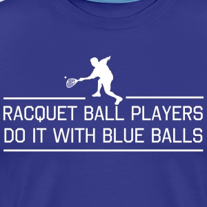Racquet Ball Players Do It With Blue Balls T-Shirts - Men's Premium T-Shirt