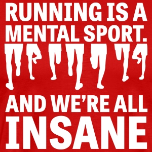 Running is a Mental Sport and We're All Insane T-Shirts - Men's Premium T-Shirt