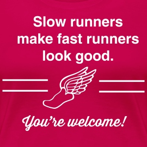 Slow Runners Make Fast Runners Look Good T-Shirts - Women's Premium T-Shirt