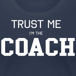 Trust Me I'm the Coach T-Shirts - Women's Premium T-Shirt