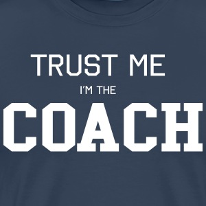 Trust Me I'm the Coach T-Shirts - Men's Premium T-Shirt