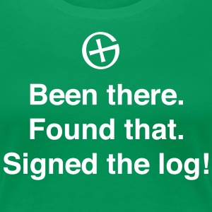 Been There Found That Signed the Log! T-Shirts - Women's Premium T-Shirt