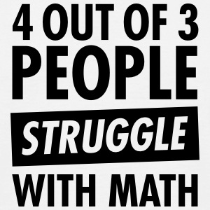 4 Out Of 3 People Struggle With Math T-Shirts - Männer T-Shirt