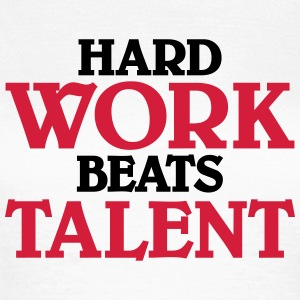 Hard work beats talent T-shirts - Vrouwen T-shirt