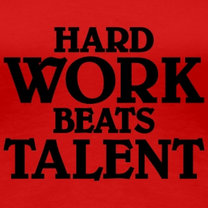 Hard work beats talent Camisetas - Camiseta premium mujer