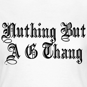 Nuthing but a g thang T-shirts - Vrouwen T-shirt