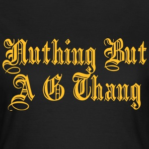 Nuthing but a g thang T-shirts - Dame-T-shirt