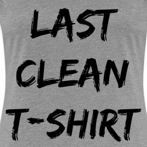 Statement: Last clean T-shirt T-Shirts - Frauen Premium T-Shirt
