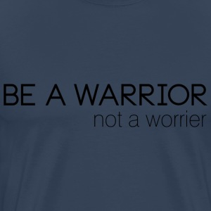 Statement: Be a warrior T-Shirts - Männer Premium T-Shirt