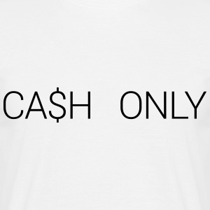 CA$H ONLY T-Shirts - Men's T-Shirt