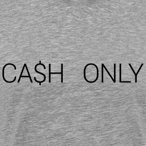 CA$H ONLY T-Shirts - Men's Premium T-Shirt