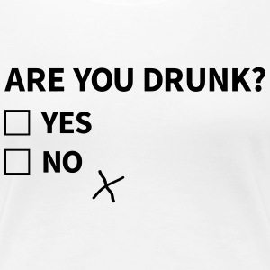 are you drunk bent u dronken T-shirts - Vrouwen Premium T-shirt