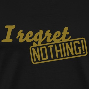 i regret nothing T-Shirts - Men's Premium T-Shirt