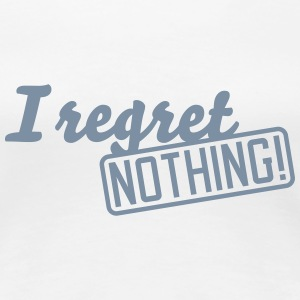 i regret nothing T-Shirts - Women's Premium T-Shirt