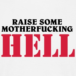 Raise some motherfucking hell T-Shirts - Männer T-Shirt
